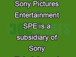 Divisions Sony Pictures Entertainment SPE is a subsidiary of Sony Entertainment  PDF document - DocSlides