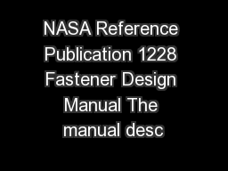 NASA Reference Publication 1228 Fastener Design Manual The manual desc PowerPoint PPT Presentation