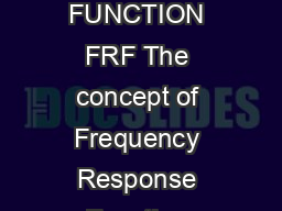 Frequency Response Function FRF Dr Michael Sek  FREQUENCY RESPONSE FUNCTION FRF The concept of Frequency Response Function Figure  is at the foundation of modern experimental system analysis