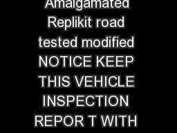 Vehicle has been Altered UBuilt Replicar S peciality Vehicle Amalgamated Replikit road tested modified NOTICE KEEP THIS VEHICLE INSPECTION REPOR T WITH VEHICLE REGISTRATION Where a pass is indicated PowerPoint PPT Presentation