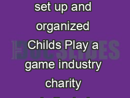 Since  weve set up and organized Childs Play a game industry charity dedicated  PDF document - DocSlides
