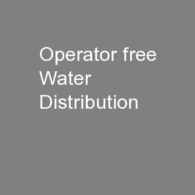Operator free Water Distribution