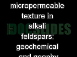 and micropermeable texture in alkali feldspars: geochemical and geophy