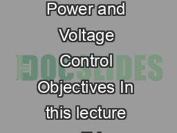 Module   Voltage and Power Flow Control Lecture   Reactive Power and Voltage Control Objectives In this lecture you will learn the following Means of voltage control in power systems