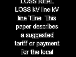 LINE LOADING MVA LOSSES  MW and MVAR REACTIVE LOSS REAL LOSS kV line kV line Tline  This paper describes a suggested tariff or payment for the local supply of reactive power from dist