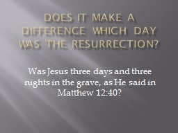 Does it make a difference which day was the resurrection?