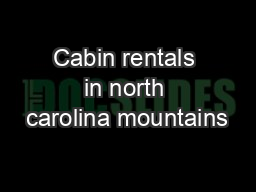 Cabin rentals in north carolina mountains PowerPoint PPT Presentation