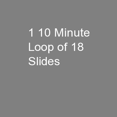 1 10 Minute Loop of 18 Slides