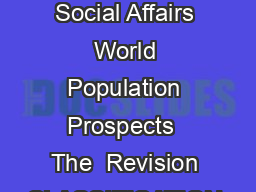UNITED NATIONS NATIONS UNIES POPULATION DIVISION Department of Economic and Social Affairs World Population Prospects  The  Revision CLASSIFICATION OF COUNTRIES BY MAJOR AREA AND REGION OF THE WORLD