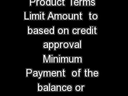 Description Purpose Using Your Credit Line Product Terms Limit Amount  to  based on credit approval Minimum Payment  of the balance or  whichever is greater Interest Rate PDF document - DocSlides