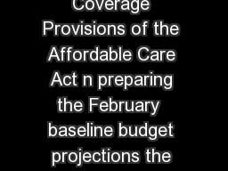APPENDIX CBO Updated Estimates of the Insurance Coverage Provisions of the Affordable Care Act n preparing the February  baseline budget projections the Congressional Budget Office CBO and the staff