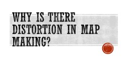 Why is there distortion in map making?