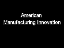 American Manufacturing Innovation PowerPoint Presentation, PPT - DocSlides