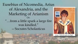 Eusebius of Nicomedia, Arius of Alexandria, and the