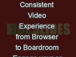 AtAGlance A Consistent Video Experience from Browser to Boardroom Engage your co