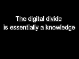 The digital divide is essentially a knowledge
