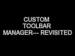 CUSTOM TOOLBAR MANAGER--- REVISITED