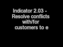 Indicator 2.03 -  Resolve conflicts with/for customers to e