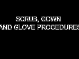 SCRUB, GOWN AND GLOVE PROCEDURES