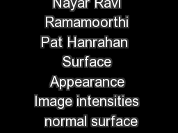 Basic Principles of Surface Reflectance Thanks to Shree Nayar Ravi Ramamoorthi Pat Hanrahan  Surface Appearance Image intensities   normal surface reflectance illumination  Surface Reflection depends