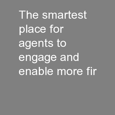 The smartest place for agents to engage and enable more fir