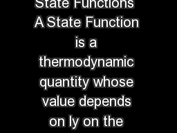First Law of Thermodynamics State Functions  A State Function is a thermodynamic quantity whose value depends on ly on the state at the moment i PowerPoint PPT Presentation