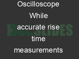 Making RealTime Corrected Parametric Me asurements using a Digital Oscilloscope While accurate rise time measurements have become easier to make it remains nonetheless quite easy to overlook error co