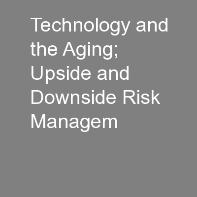 Technology and the Aging;  Upside and Downside Risk Managem