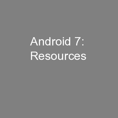 Android 7:  Resources PowerPoint PPT Presentation