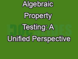 Algebraic Property Testing: A Unified Perspective