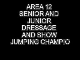 AREA 12 SENIOR AND JUNIOR DRESSAGE AND SHOW JUMPING CHAMPIO