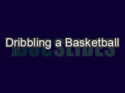 Dribbling a Basketball PowerPoint PPT Presentation