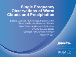 Single Frequency Observations of Warm Clouds and Precipitat
