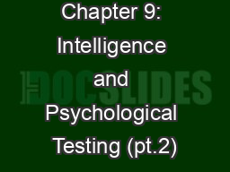 Chapter 9: Intelligence and Psychological Testing (pt.2)