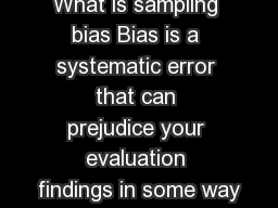 What is sampling bias Bias is a systematic error that can prejudice your evaluation findings in some way
