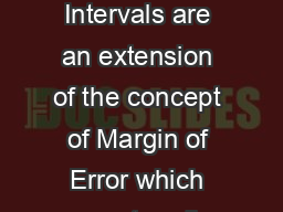 Confidence Intervals Confidence Intervals are an extension of the concept of Margin of Error which we met earlier in this course