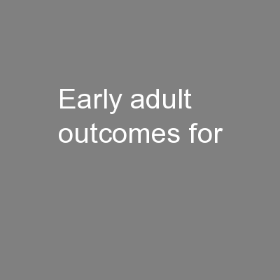 Early adult outcomes for