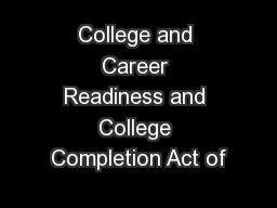 College and Career Readiness and College Completion Act of PowerPoint PPT Presentation