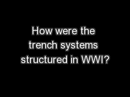 How were the trench systems structured in WWI? PowerPoint PPT Presentation