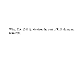 Wise, T.A. (2011). Mexico: the cost of U.S. dumping