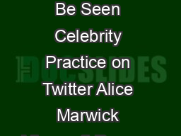 To See and Be Seen Celebrity Practice on Twitter Alice Marwick Microsoft Researc