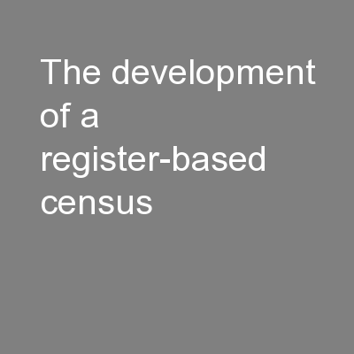 The development of a register-based census PowerPoint PPT Presentation