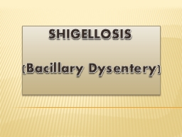 SHIGELLOSIS PowerPoint PPT Presentation