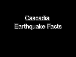 Cascadia Earthquake Facts PowerPoint PPT Presentation
