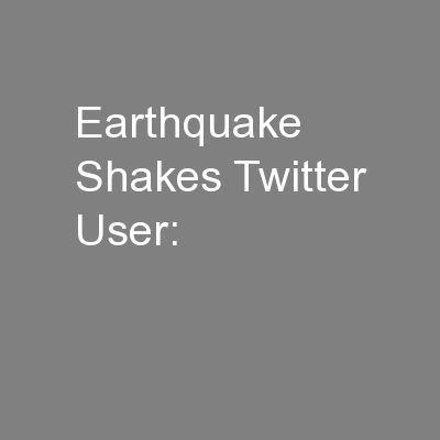Earthquake Shakes Twitter User: PowerPoint PPT Presentation