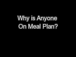 Why is Anyone On Meal Plan?
