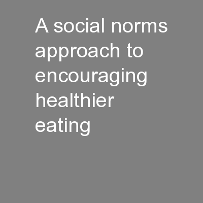 A social norms approach to encouraging healthier eating