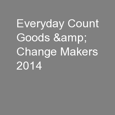 Everyday Count Goods & Change Makers 2014