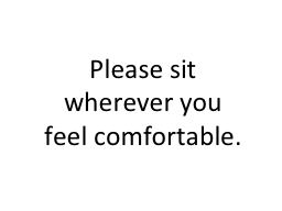 Please sit wherever you feel comfortable.
