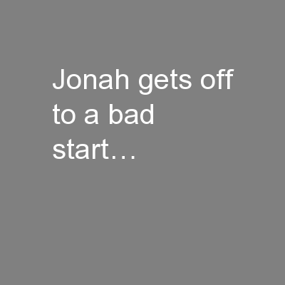 Jonah gets off to a bad start…